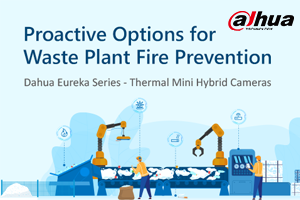 Dahua Eureka Series: An Entry-level Early Detection Solution for Waste Fire